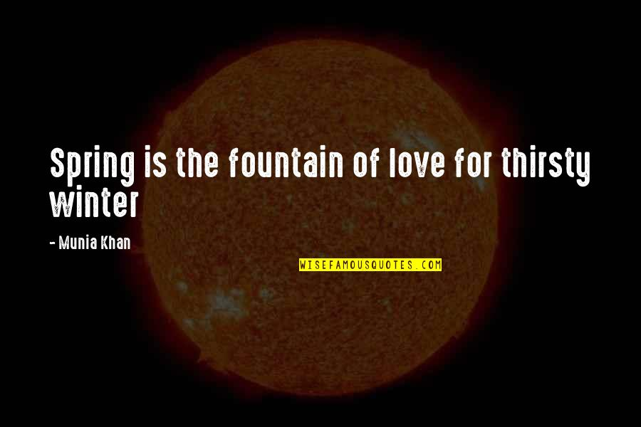 Winter Quotes And Quotes By Munia Khan: Spring is the fountain of love for thirsty