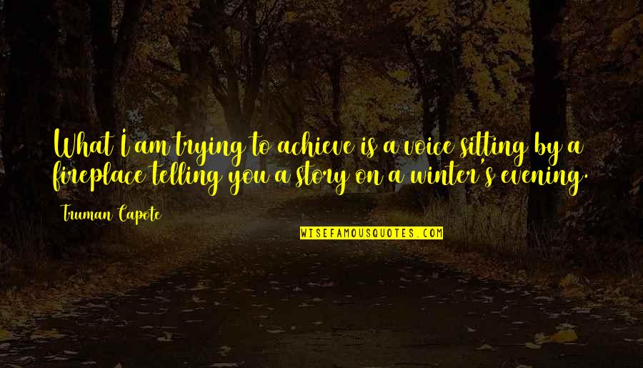 Winter Quotes And Quotes By Truman Capote: What I am trying to achieve is a
