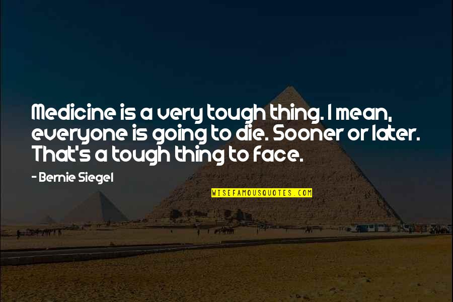 Winter Sleep Film Quotes By Bernie Siegel: Medicine is a very tough thing. I mean,