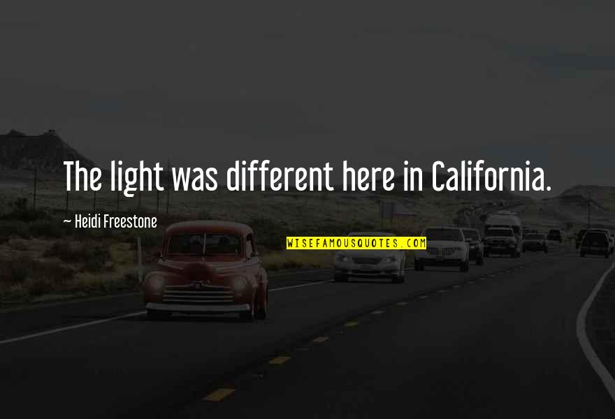 Winter Sleep Film Quotes By Heidi Freestone: The light was different here in California.