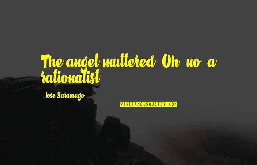 Winter Sleep Film Quotes By Jose Saramago: The angel muttered, Oh, no, a rationalist,