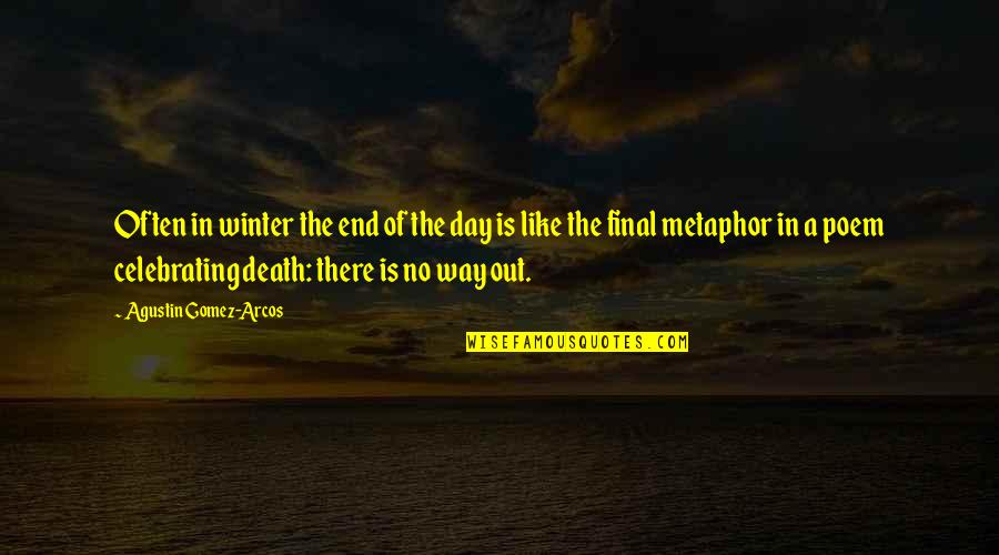 Winter's End Quotes By Agustin Gomez-Arcos: Often in winter the end of the day