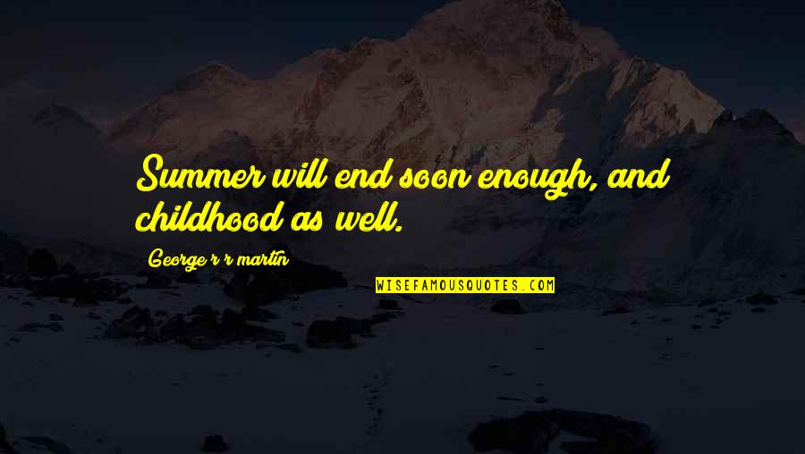 Winter's End Quotes By George R R Martin: Summer will end soon enough, and childhood as