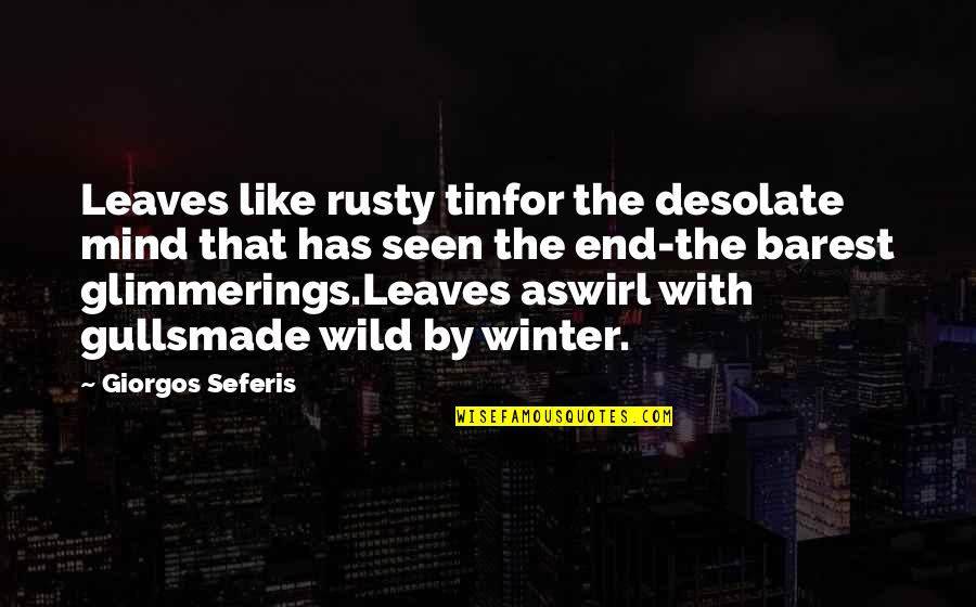 Winter's End Quotes By Giorgos Seferis: Leaves like rusty tinfor the desolate mind that