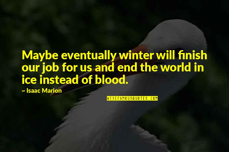 Winter's End Quotes By Isaac Marion: Maybe eventually winter will finish our job for