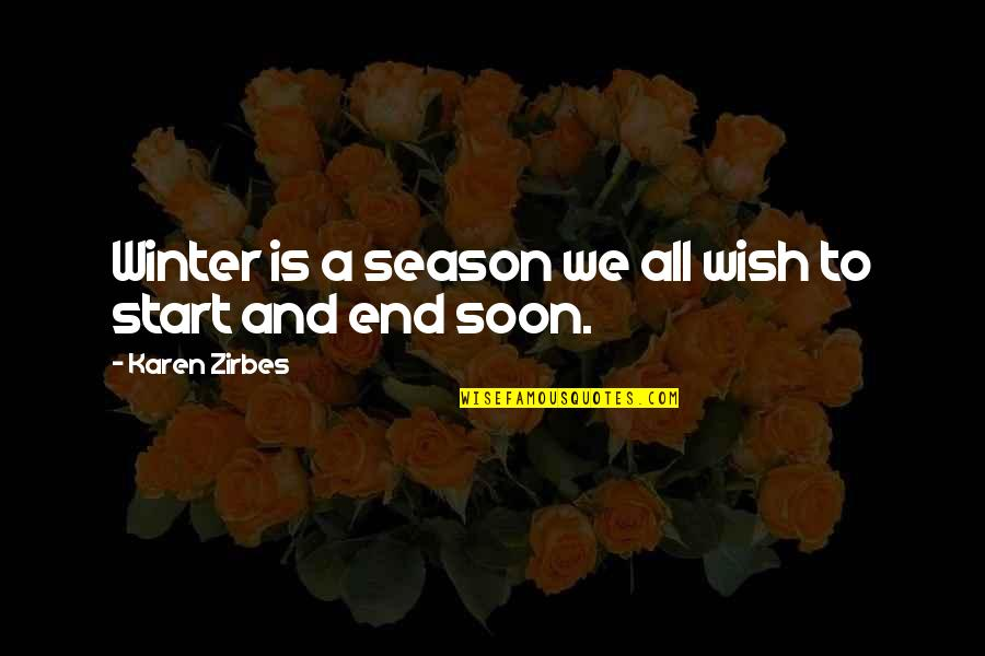 Winter's End Quotes By Karen Zirbes: Winter is a season we all wish to