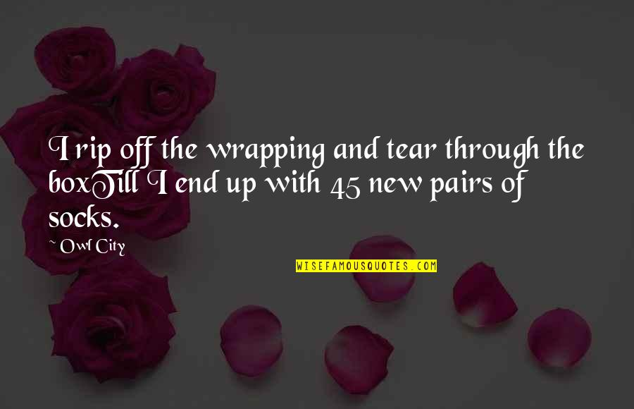 Winter's End Quotes By Owl City: I rip off the wrapping and tear through