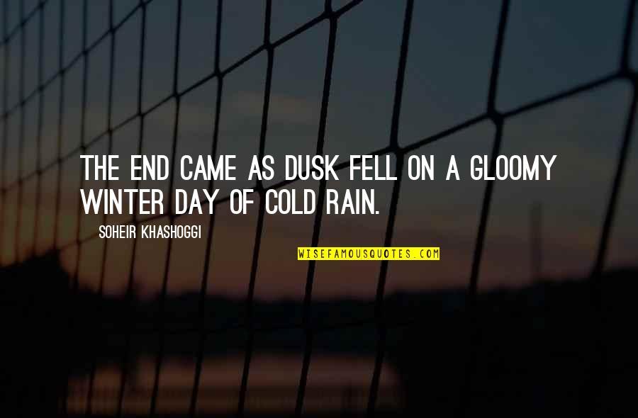 Winter's End Quotes By Soheir Khashoggi: The end came as dusk fell on a