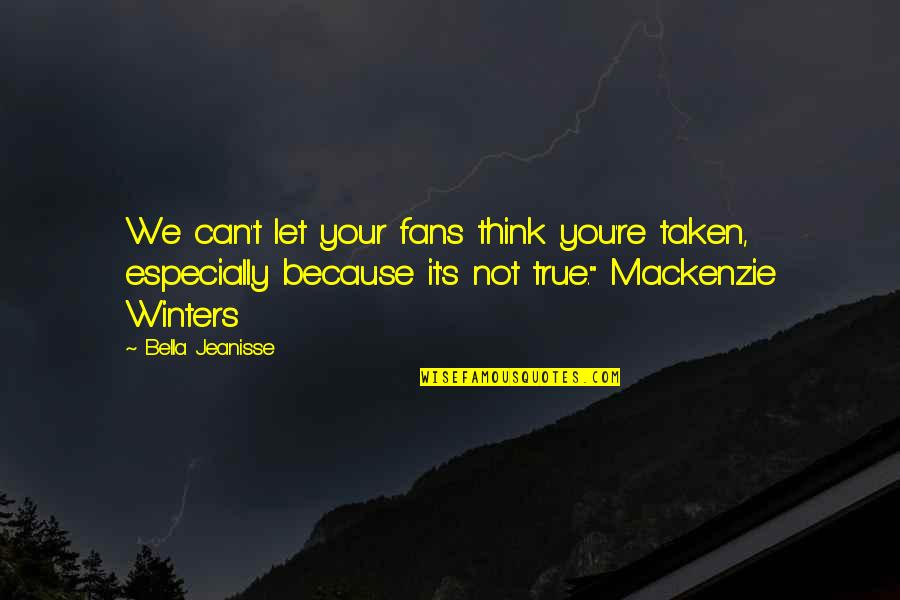 Winters's Quotes By Bella Jeanisse: We can't let your fans think you're taken,
