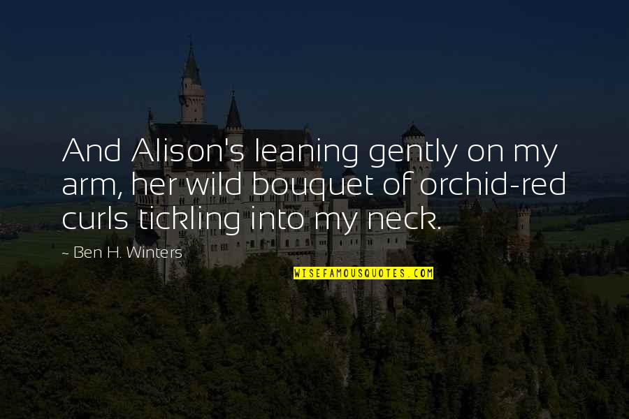 Winters's Quotes By Ben H. Winters: And Alison's leaning gently on my arm, her