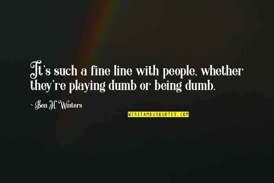 Winters's Quotes By Ben H. Winters: It's such a fine line with people, whether