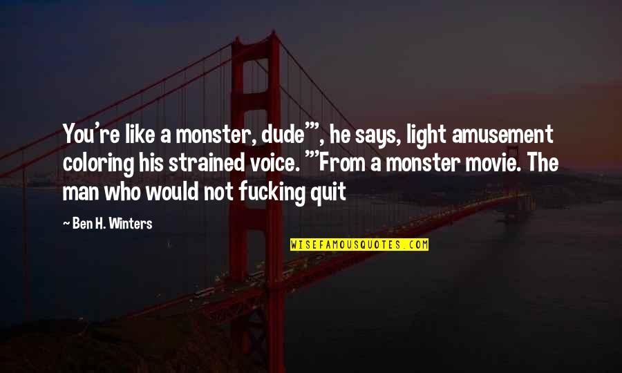 "Winters's Quotes By Ben H. Winters: You're like a monster, dude'"", he says, light"