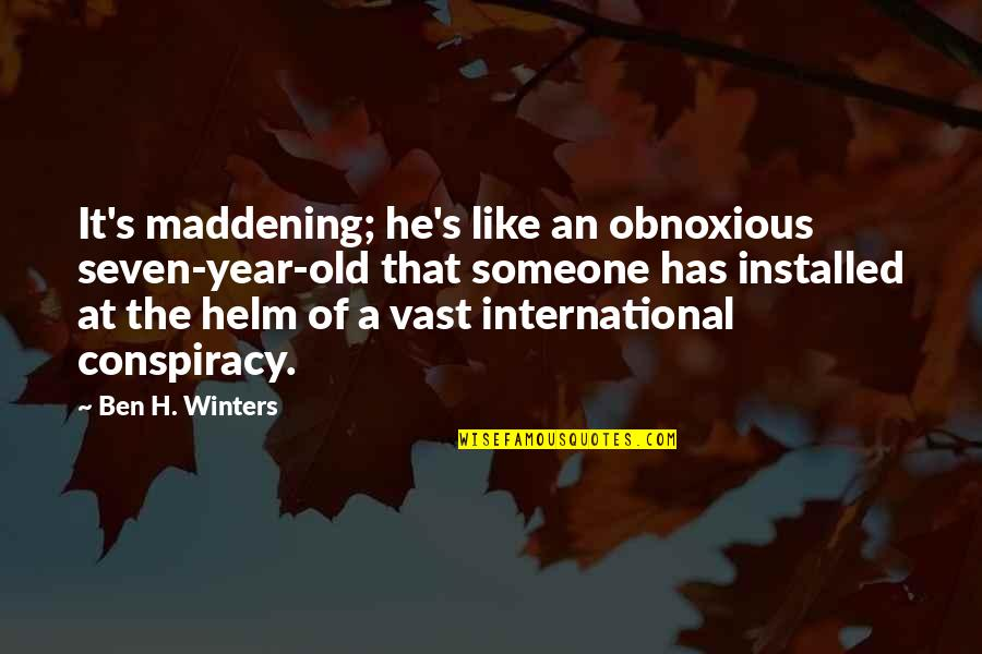 Winters's Quotes By Ben H. Winters: It's maddening; he's like an obnoxious seven-year-old that