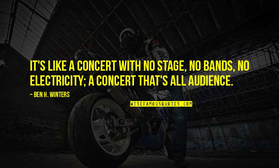 Winters's Quotes By Ben H. Winters: It's like a concert with no stage, no