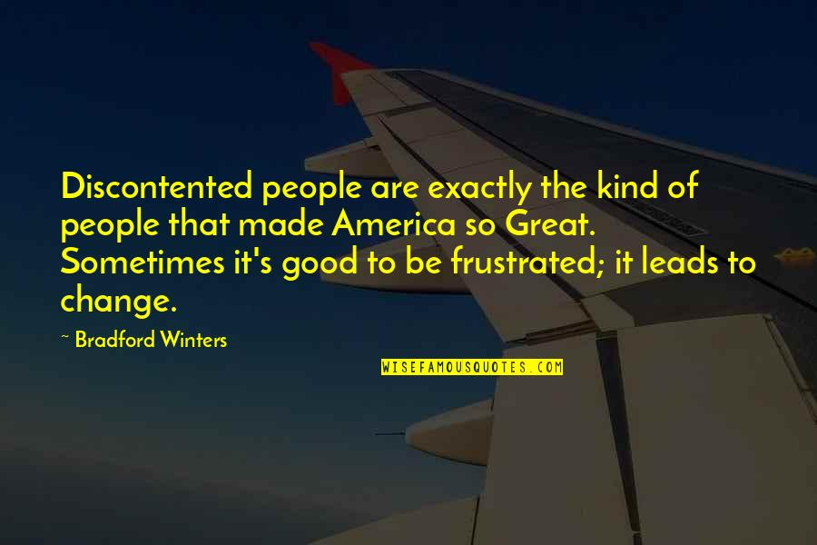 Winters's Quotes By Bradford Winters: Discontented people are exactly the kind of people