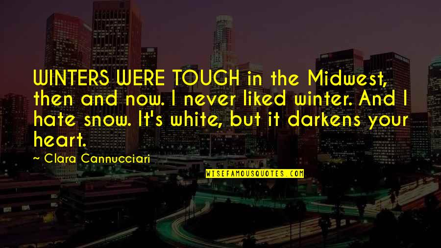 Winters's Quotes By Clara Cannucciari: WINTERS WERE TOUGH in the Midwest, then and