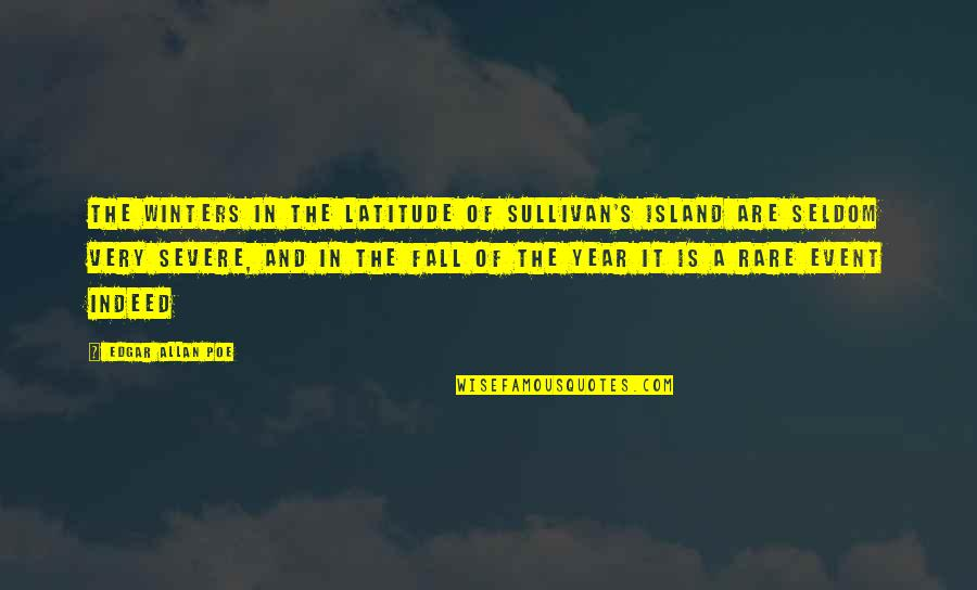 Winters's Quotes By Edgar Allan Poe: The winters in the latitude of Sullivan's Island