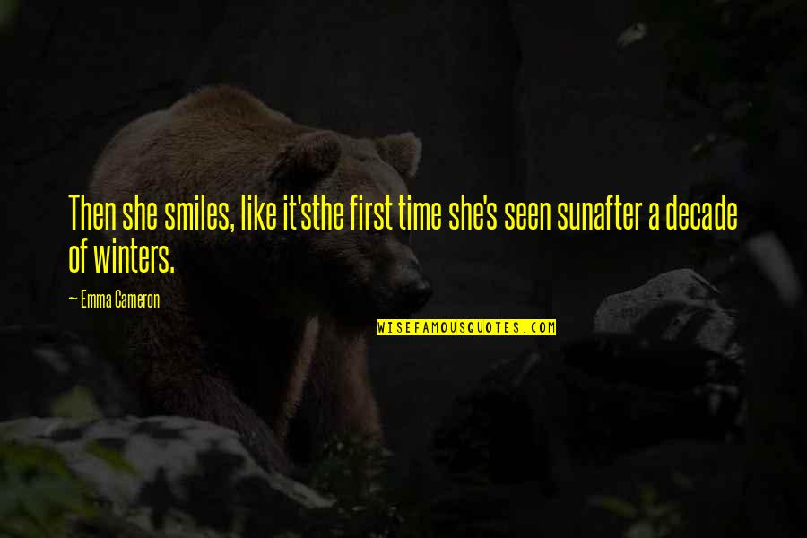 Winters's Quotes By Emma Cameron: Then she smiles, like it'sthe first time she's