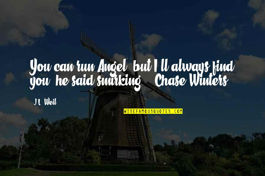 Winters's Quotes By J.L. Weil: You can run Angel, but I'll always find