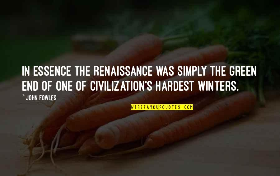 Winters's Quotes By John Fowles: In essence the Renaissance was simply the green