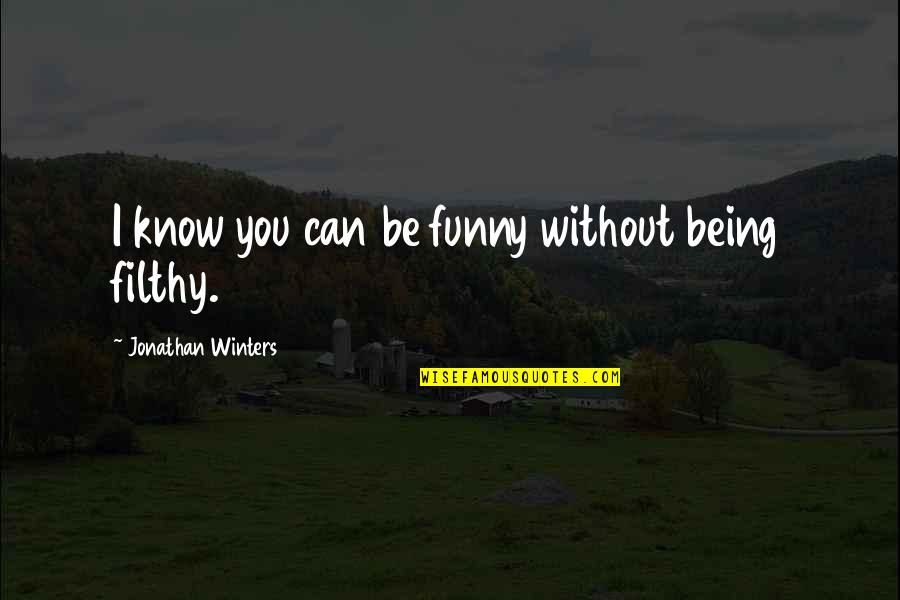 Winters's Quotes By Jonathan Winters: I know you can be funny without being