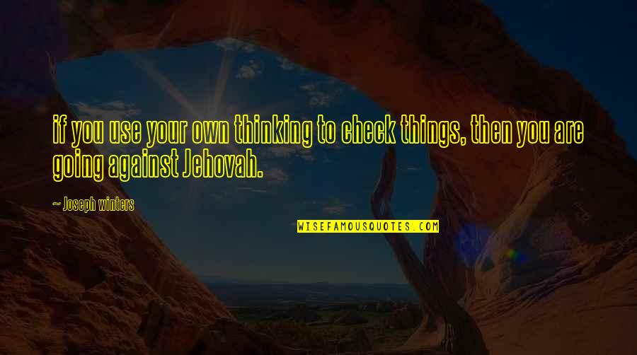 Winters's Quotes By Joseph Winters: if you use your own thinking to check