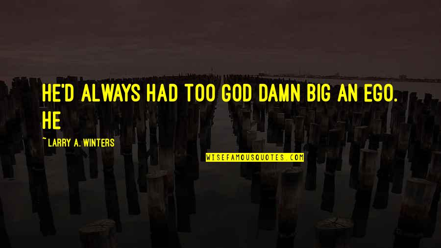 Winters's Quotes By Larry A. Winters: He'd always had too God damn big an