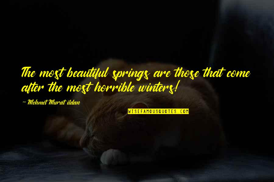 Winters's Quotes By Mehmet Murat Ildan: The most beautiful springs are those that come