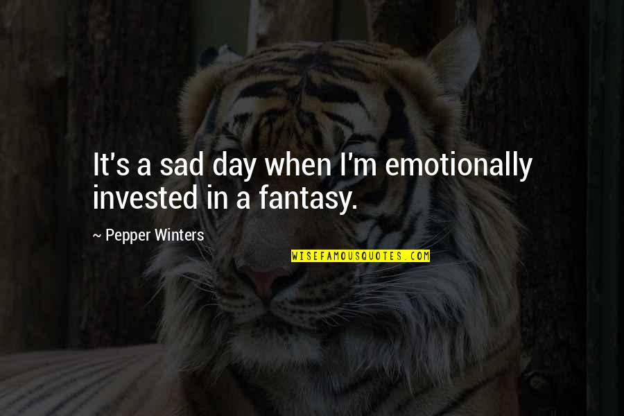 Winters's Quotes By Pepper Winters: It's a sad day when I'm emotionally invested