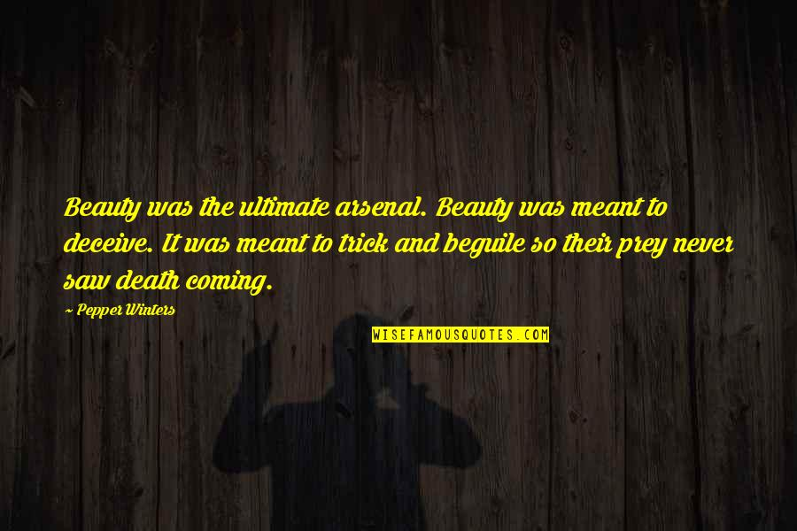 Winters's Quotes By Pepper Winters: Beauty was the ultimate arsenal. Beauty was meant