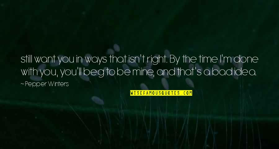 Winters's Quotes By Pepper Winters: still want you in ways that isn't right.