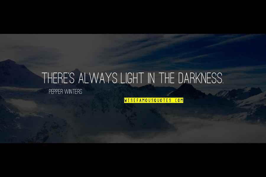 Winters's Quotes By Pepper Winters: there's always light in the darkness.