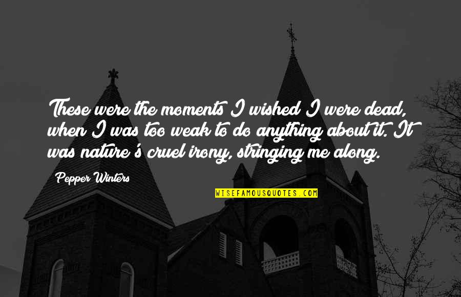 Winters's Quotes By Pepper Winters: These were the moments I wished I were