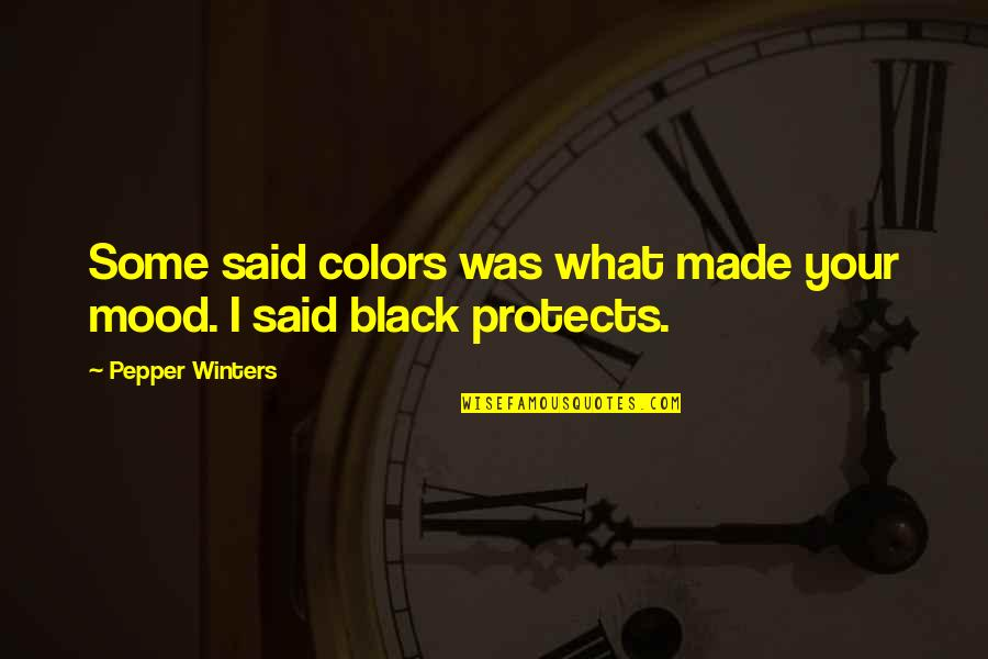 Winters's Quotes By Pepper Winters: Some said colors was what made your mood.