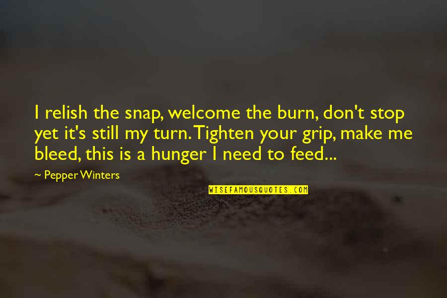 Winters's Quotes By Pepper Winters: I relish the snap, welcome the burn, don't