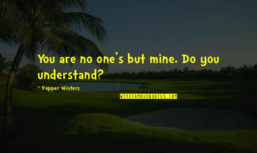 Winters's Quotes By Pepper Winters: You are no one's but mine. Do you