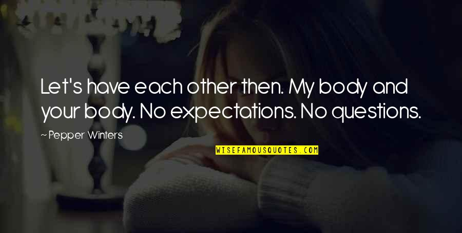 Winters's Quotes By Pepper Winters: Let's have each other then. My body and