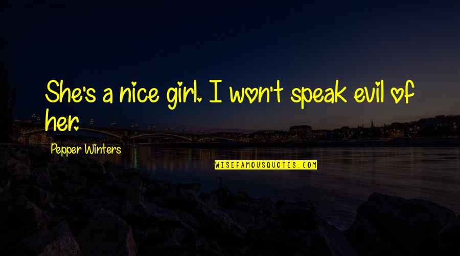 Winters's Quotes By Pepper Winters: She's a nice girl. I won't speak evil
