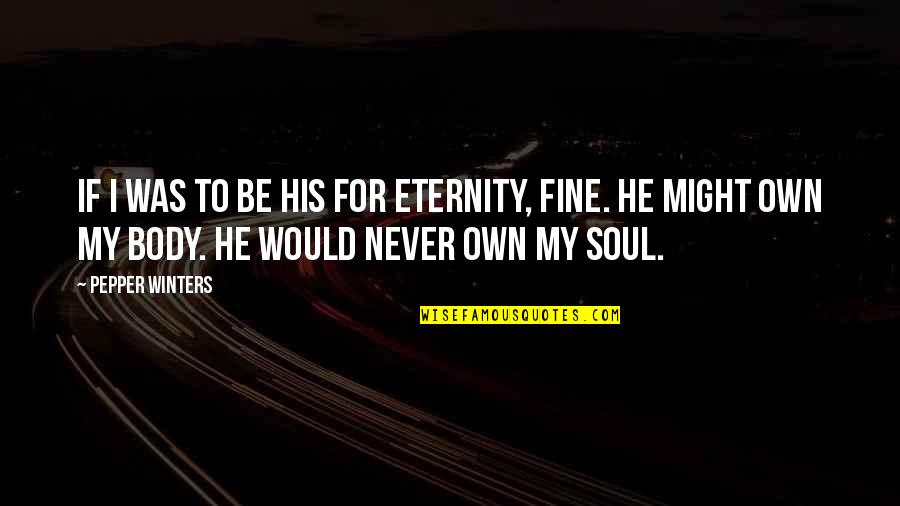 Winters's Quotes By Pepper Winters: If I was to be his for eternity,