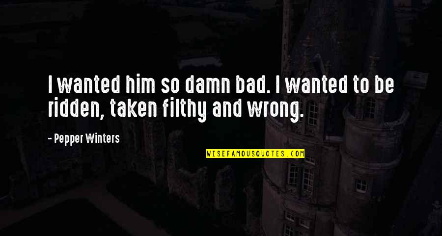 Winters's Quotes By Pepper Winters: I wanted him so damn bad. I wanted