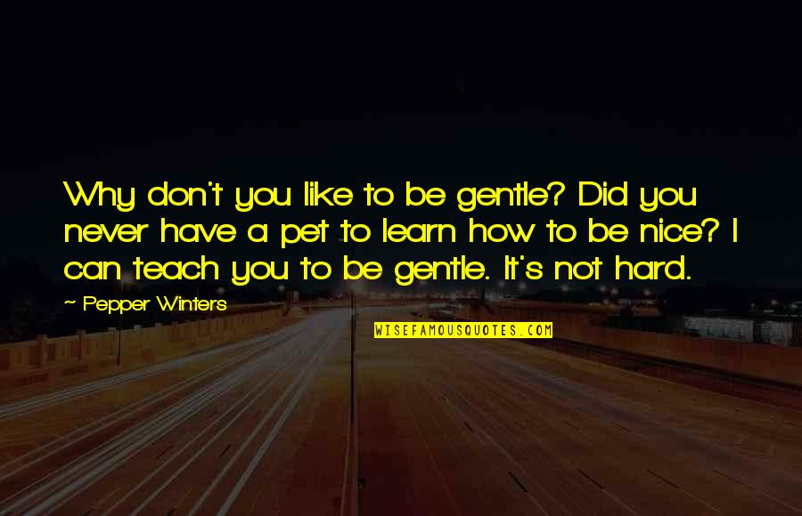 Winters's Quotes By Pepper Winters: Why don't you like to be gentle? Did