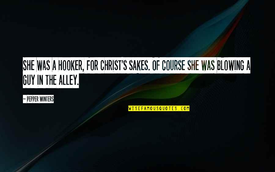 Winters's Quotes By Pepper Winters: She was a hooker, for Christ's sakes. Of