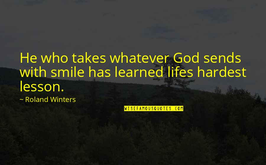 Winters's Quotes By Roland Winters: He who takes whatever God sends with smile