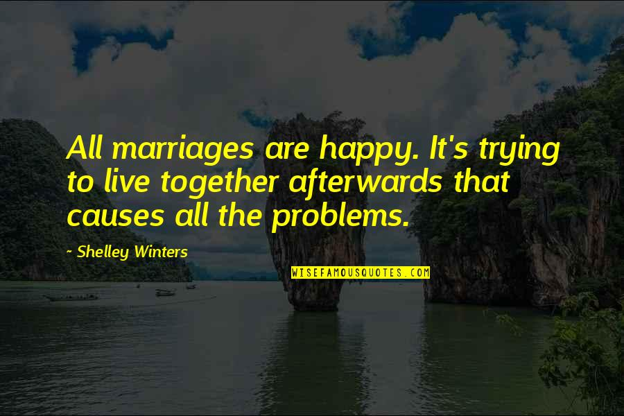 Winters's Quotes By Shelley Winters: All marriages are happy. It's trying to live