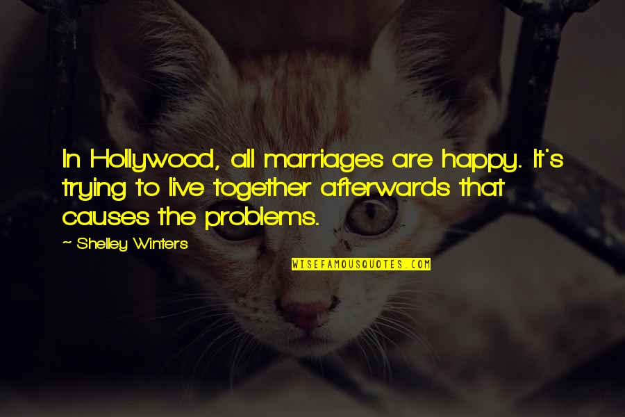 Winters's Quotes By Shelley Winters: In Hollywood, all marriages are happy. It's trying
