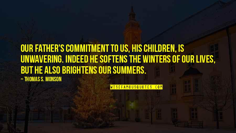 Winters's Quotes By Thomas S. Monson: Our Father's commitment to us, His children, is