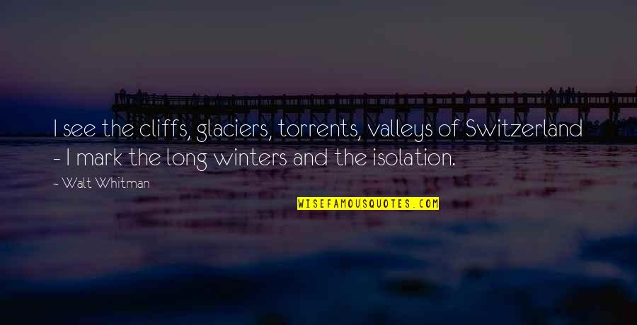 Winters's Quotes By Walt Whitman: I see the cliffs, glaciers, torrents, valleys of