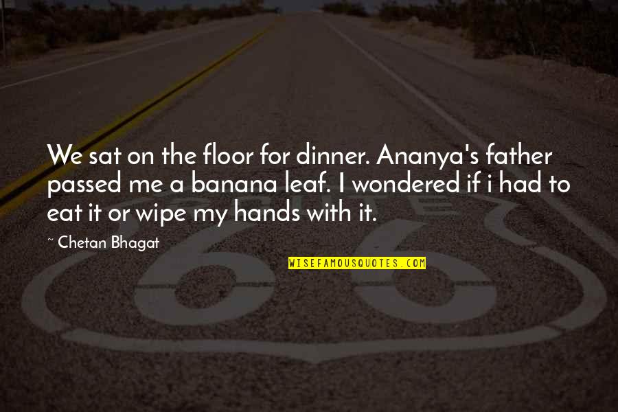 Wipe My Hands Quotes By Chetan Bhagat: We sat on the floor for dinner. Ananya's