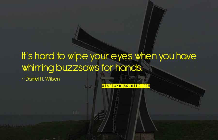 Wipe My Hands Quotes By Daniel H. Wilson: It's hard to wipe your eyes when you