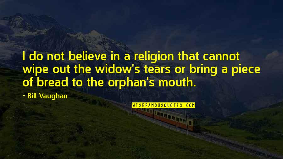 Wipe Out Quotes By Bill Vaughan: I do not believe in a religion that
